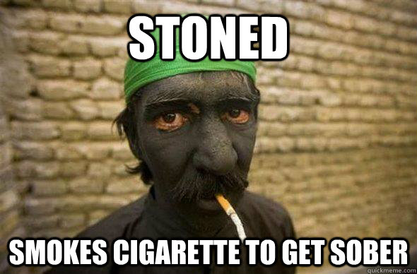 Stoned smokes cigarette to get sober
