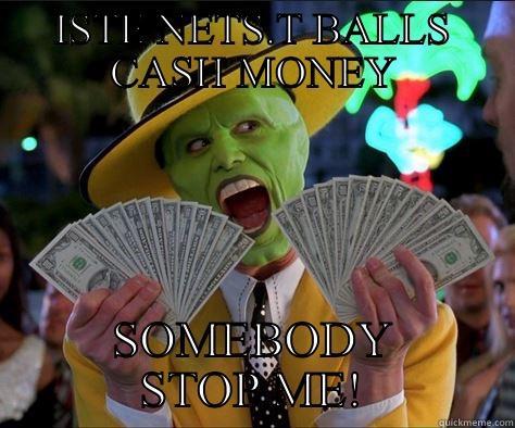 ISTE NETS.T BALLS CASH MONEY SOMEBODY STOP ME! How I feel
