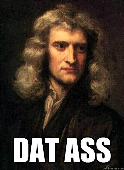 DAT ASS  Sir Isaac Newton