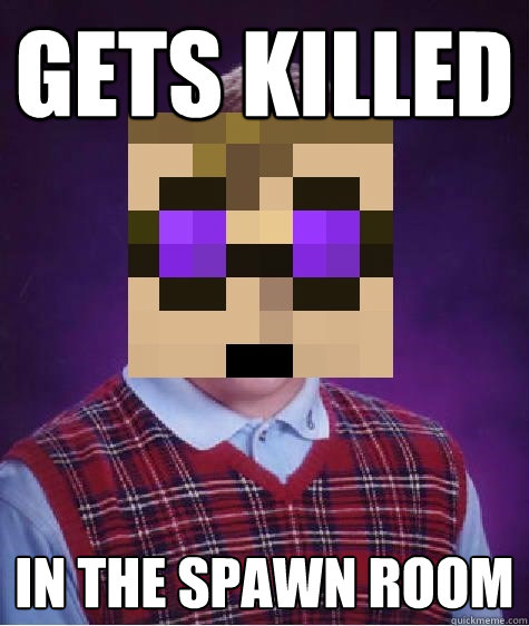 Gets Killed In the Spawn room - Gets Killed In the Spawn room  Misc
