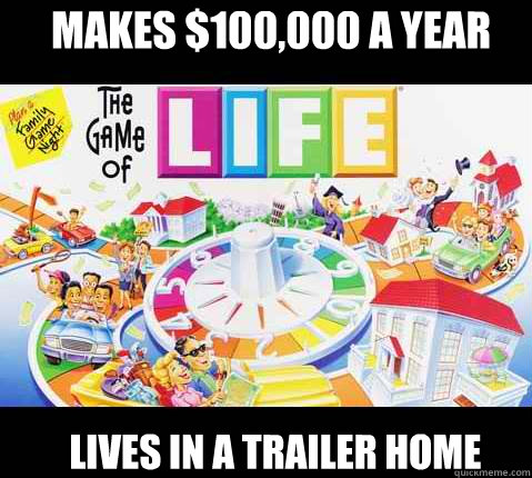 Makes $100,000 a year lives in a trailer home