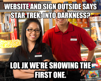 website and sign outside says Star Trek: Into Darkness? lol jk we're showing the first one.