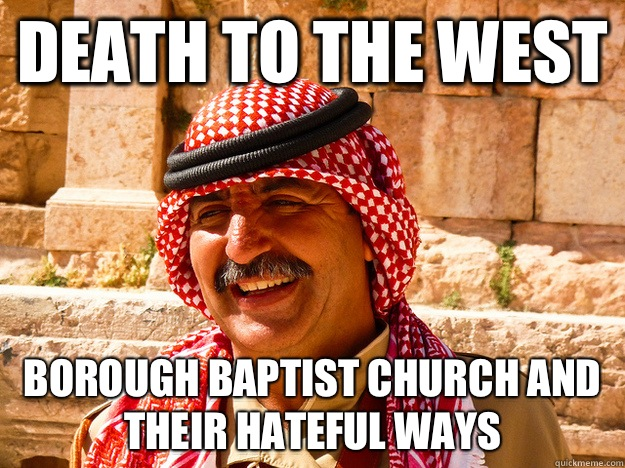 Death to the West Borough baptist church and their hateful ways  Benghazi Muslim