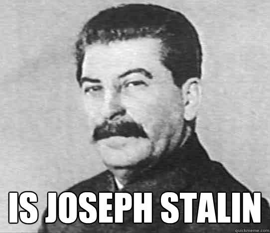 Is Joseph Stalin  scumbag stalin
