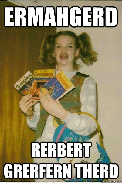Ermahgerd RERBERT GRERFERN THERD - Ermahgerd RERBERT GRERFERN THERD  BERKS