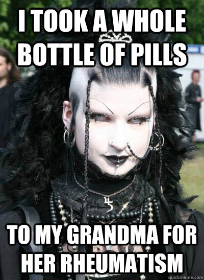 I took a whole bottle of pills to my grandma for her rheumatism