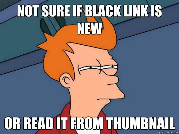 not sure if black link is new or read it from thumbnail - not sure if black link is new or read it from thumbnail  Futurama Fry