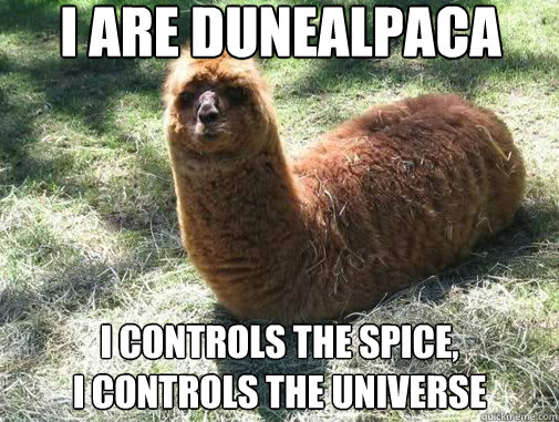 I ARE DUNEALPACA I CONTROLS THE SPICE,  I CONTROLS THE UNIVERSE  Alpacapillar