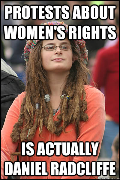 Protests about women's rights Is actually daniel radcliffe - Protests about women's rights Is actually daniel radcliffe  College Liberal