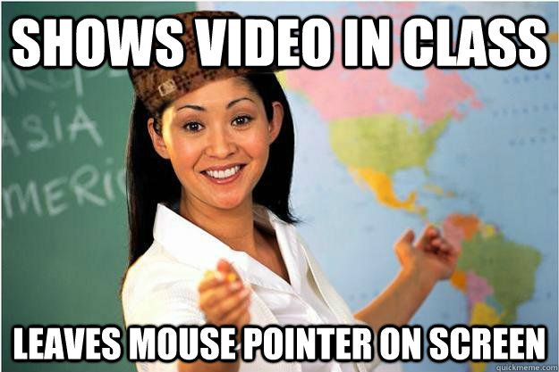 Shows video in class Leaves mouse pointer on screen - Shows video in class Leaves mouse pointer on screen  Scumbag Teacher