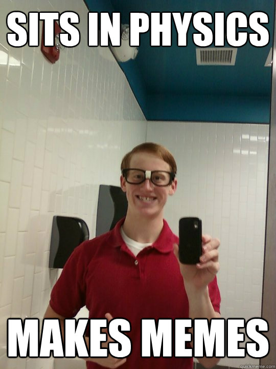 Sits in Physics Makes memes - Sits in Physics Makes memes  Wannabe Hipster Ginger