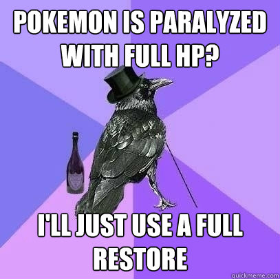 Pokemon is paralyzed with full HP? I'll just use a full restore - Pokemon is paralyzed with full HP? I'll just use a full restore  Rich Raven