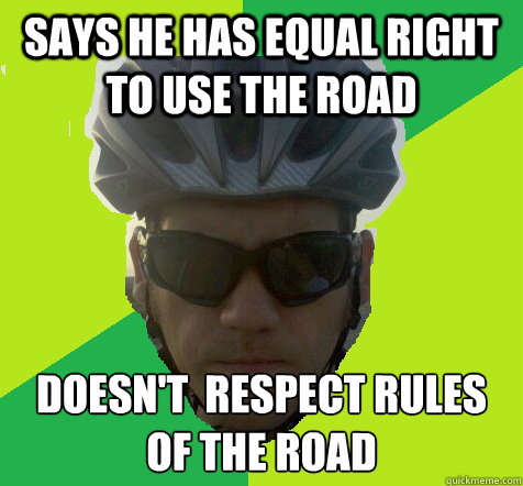 Says he has equal right to use the road doesn't  respect rules of the road