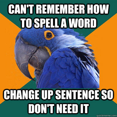 Can't remember how to spell a word change up sentence so don't need it - Can't remember how to spell a word change up sentence so don't need it  Paranoid Parrot