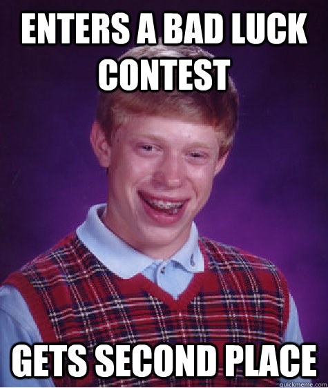 Enters a bad luck contest gets second place  Unlucky Brian
