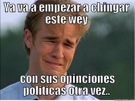 Pinche manny - YA VA A EMPEZAR A CHINGAR ESTE WEY  CON SUS OPINCIONES POLITICAS OTRA VEZ.. 1990s Problems
