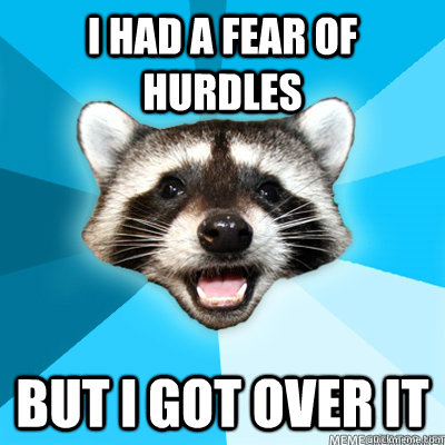 I had a fear of hurdles but i got over it - I had a fear of hurdles but i got over it  Misc