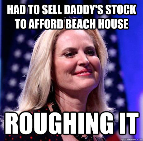 Had to sell Daddy's stock to afford beach house Roughing it