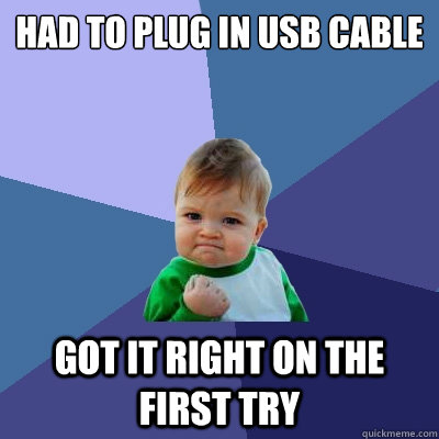 Had to plug in usb cable got it right on the first try - Had to plug in usb cable got it right on the first try  Success Kid