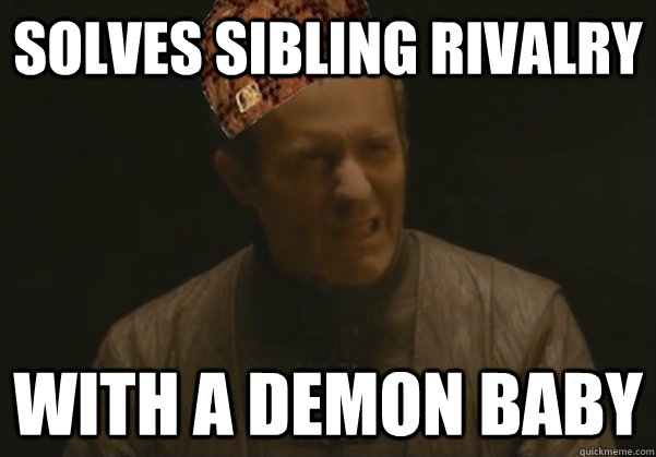 Solves sibling rivalry with a demon baby