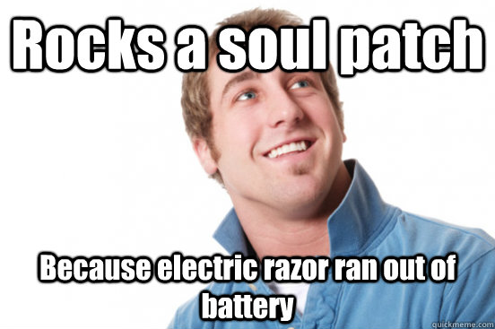 Rocks a soul patch Because electric razor ran out of battery