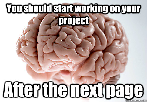 You should start working on your project After the next page  - You should start working on your project After the next page   Scumbag Brain
