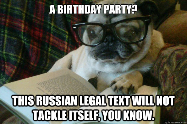 baebdd30aff1e52ffb0c99cd7a50f75d3430425c6ea0f1b14444efd3773413d6 a birthday party? this russian legal text will not tackle itself