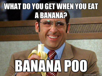 what do you get when you eat a banana? banana poo