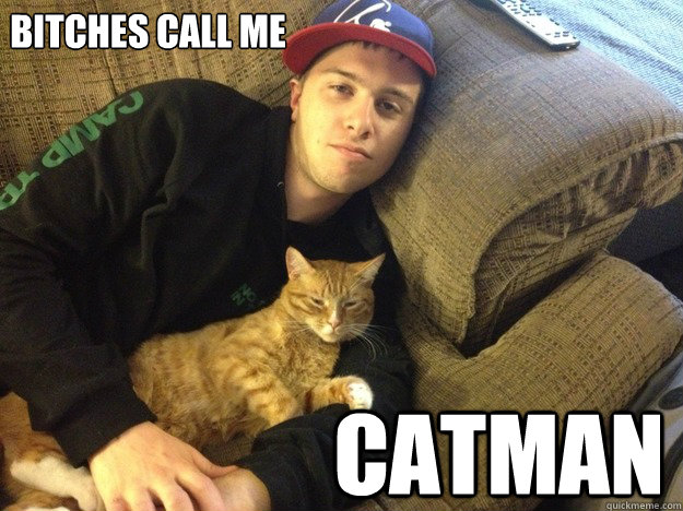 Bitches Call Me Catman