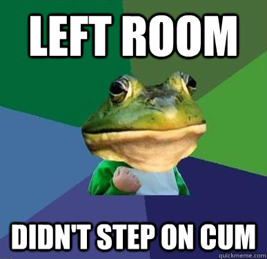LEFT ROOM DIDN'T STEP ON CUM