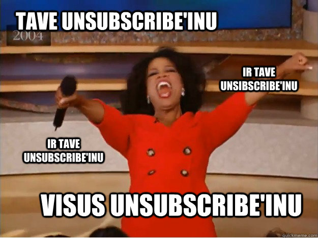 Tave unsubscribe'inu visus unsubscribe'inu ir tave unsibscribe'inu ir tave unsubscribe'inu - Tave unsubscribe'inu visus unsubscribe'inu ir tave unsibscribe'inu ir tave unsubscribe'inu  oprah you get a car