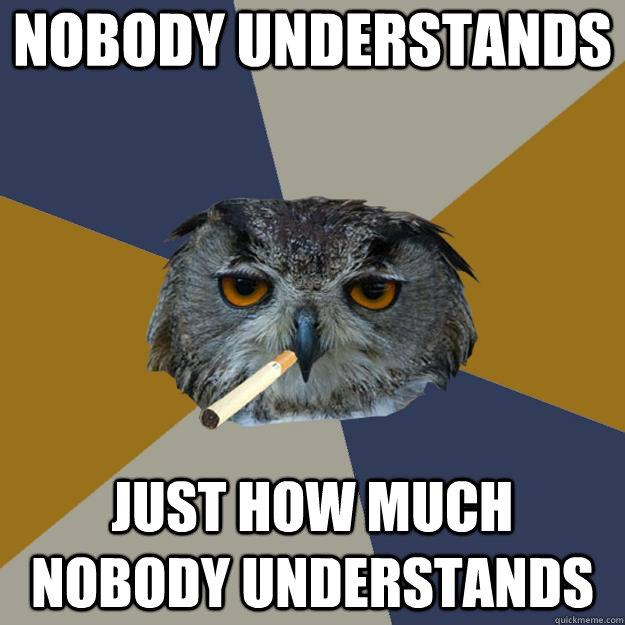 Nobody understands just how much nobody understands - Nobody understands just how much nobody understands  Art Student Owl