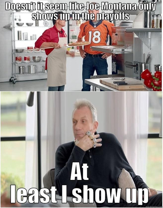 Peyton Manning is no Joe Montanna - DOESN'T IT SEEM LIKE JOE MONTANA ONLY SHOWS UP IN THE PLAYOFFS AT LEAST I SHOW UP Misc