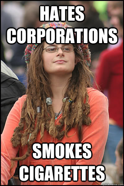 hates corporations Smokes cigarettes - hates corporations Smokes cigarettes  College Liberal