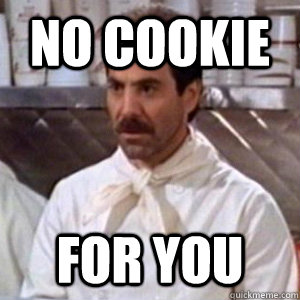 NO COOKIE FOR YOU  Soup Nazi
