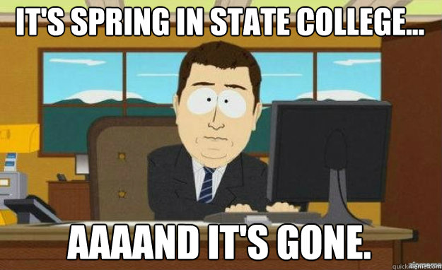 It's spring in state college... AAAAND IT'S gone. - It's spring in state college... AAAAND IT'S gone.  aaaand its gone