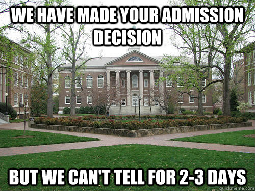 We have made your admission decision But we can't tell for 2-3 days - We have made your admission decision But we can't tell for 2-3 days  Scumbag University