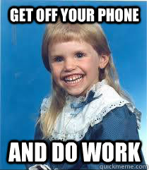 GET OFF YOUR PHONE  AND DO WORK - GET OFF YOUR PHONE  AND DO WORK  Scary mullet kid