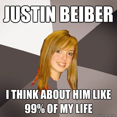 justin beiber i think about him like 99% of my life - justin beiber i think about him like 99% of my life  Musically Oblivious 8th Grader