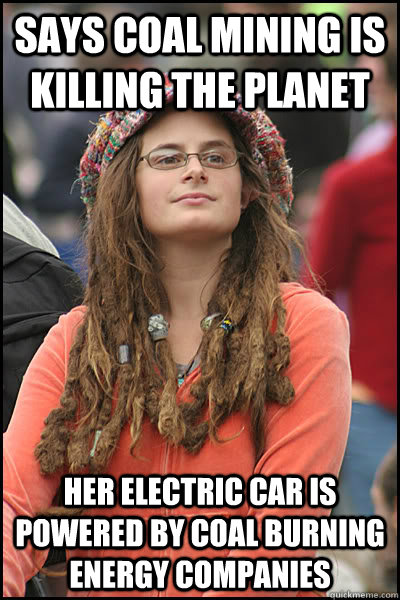 bb3225617d7ce7efe2671b9aa193aa4065692ca4a26282da6fd3a706425b7d91 says coal mining is killing the planet her electric car is powered,Electric Car Meme