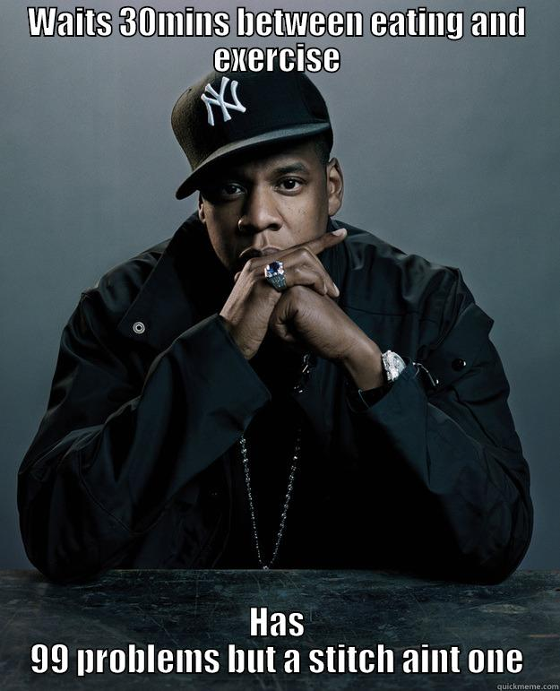 WAITS 30MINS BETWEEN EATING AND EXERCISE HAS 99 PROBLEMS BUT A STITCH AINT ONE Jay Z Problems
