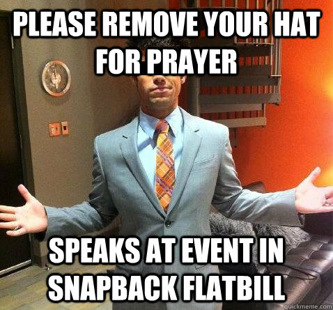 please remove your hat for prayer speaks at event in snapback flatbill