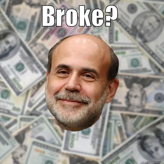BROKE?  Ben Bernanke