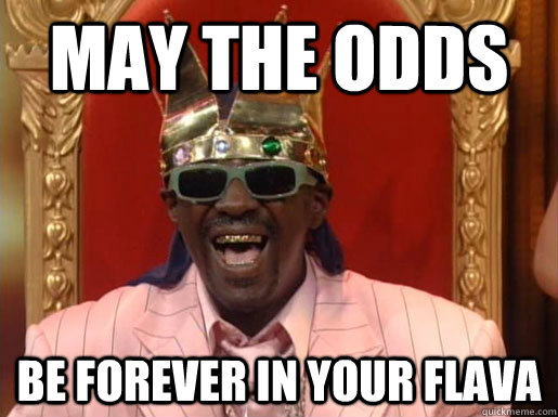 May The Odds Be Forever in your Flava  Hunger Games- Odds forever in your favor