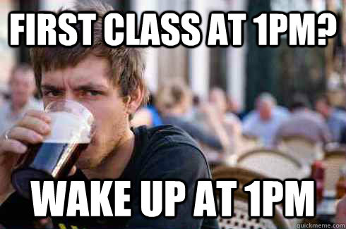 First Class At 1pm? Wake up at 1pm  - First Class At 1pm? Wake up at 1pm   Lazy College Senior