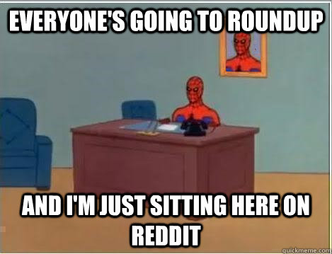 Everyone's going to roundup And i'm just sitting here on Reddit - Everyone's going to roundup And i'm just sitting here on Reddit  Spiderman Desk