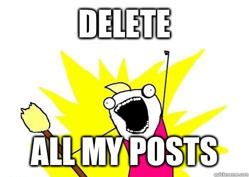 Delete  All my posts  - Delete  All my posts   x all the y