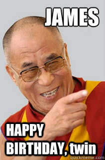 JAMES HAPPY BIRTHDAY, twin - JAMES HAPPY BIRTHDAY, twin  Dalai Lama