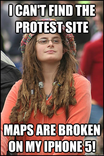 I can't find the protest site Maps are broken on my iPhone 5! - I can't find the protest site Maps are broken on my iPhone 5!  College Liberal
