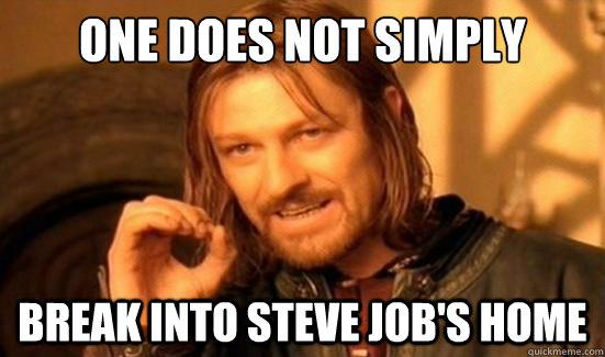 One Does Not Simply break into steve job's home - One Does Not Simply break into steve job's home  Boromir